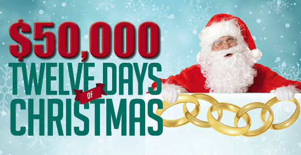 Win $50,000 in our Twelve Days of Christmas Promotion