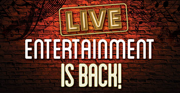 Live Entertainment is BACK!