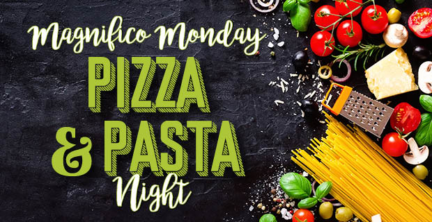 Magnifico Monday $10 Pizza & Pasta Nights